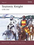 Teutonic Knight: 1190-1561: 12th-16th Centuries (Warrior, Band 124)