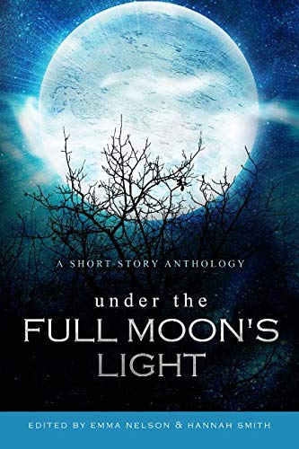 (Under the Full Moon's Light: a short story anthology)