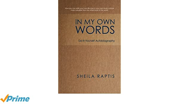 In my own words do it yourself autobiography sheila raptis in my own words do it yourself autobiography sheila raptis 9781452508153 amazon books solutioingenieria Choice Image
