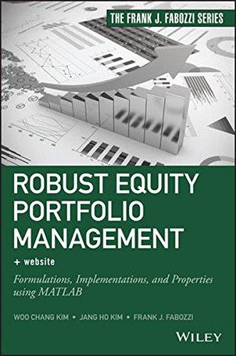 Robust Equity Portfolio Management, + Website: Formulations, Implementations, and Properties using MATLAB (Frank J. Fabo