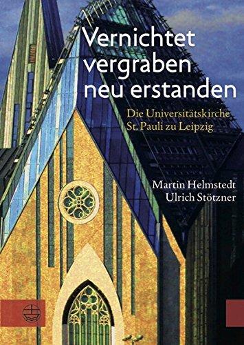 Vernichtet, vergraben, neu erstanden: Die Universitätskirche St. Pauli zu Leipzig. Gedanken und Dokumente