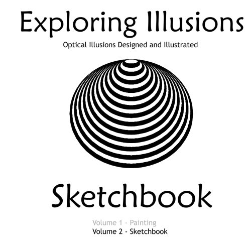 Exploring Illusions - Sketchbook: Optical Illusions Designed and Illustrated