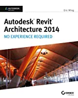 Autodesk Revit Architecture 2014: No Experience Required