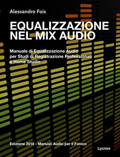 (Equalizzazione nel Mix Audio: Manuale di Equalizzazione Audio professionale (Manuali Audio per il Fonico Vol. 1) (Italian)
