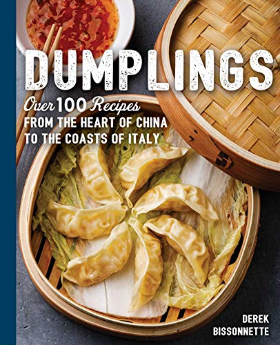 Dumplings: Over 100 Recipes from the Heart of China to the Coasts of Italy (The Art of Entertaining) by Derek Bissonnette