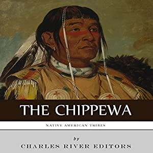 Native American Tribes: The History and Culture of the Chippewa Audiobook