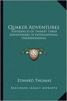 Quaker Adventures: Experiences of Twenty Three Adventurers in International Understanding