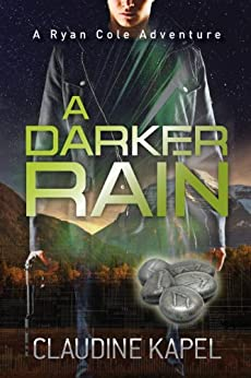 A Darker Rain (A Ryan Cole Adventure Book 1) by [Kapel, Claudine]
