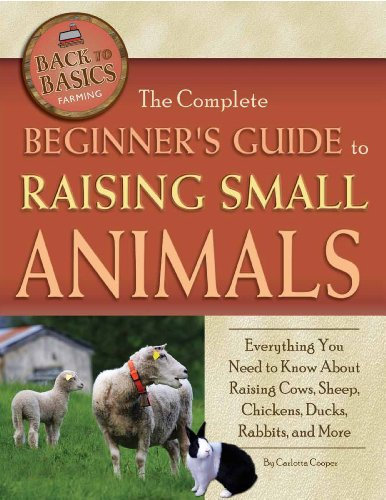 The Complete Beginner's Guide to Raising Small Animals: Everything You Need to Know About Raising Cows, Sheep, Chickens, Ducks, Rabbits, and More (Back to Basics: Farming) by [Cooper, Carlotta]