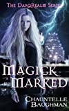 Magick Marked (The DarqRealm Series, Book 1)