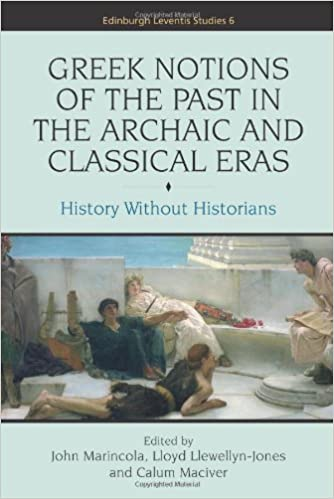 Greek Notions of the Past in the Archaic and Classical Eras: History without Historians Edinburgh Leventis Studies Edinburgh Leventis Studies