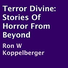 Terror Divine: Stories of Horror from Beyond Audiobook by Ron W Koppelberger Narrated by Daniel Olivares
