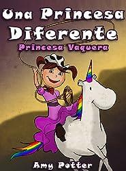 Una Princesa Diferente - Princesa Vaquera (Libro infantil ilustrado) (Spanish Edition)