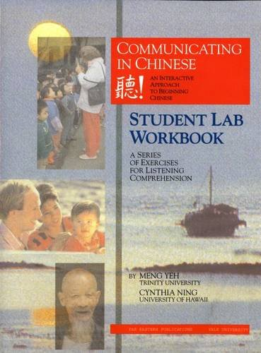 Communicating in Chinese: Student Lab Workbook: A Series of Exercises for Listening Comprehension (Far Eastern Publications Series)