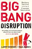 img - for Big Bang Disruption: Business Survival in the Age of Constant Innovation by Larry Downes and Paul Nunes book / textbook / text book
