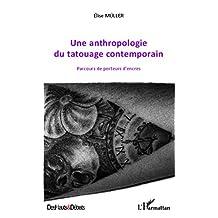 Une anthropologie du tatouage contemporain: Parcours de porteurs d'encres (French Edition)