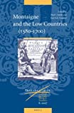 Montaigne and the Low Countries, 1580-1700, , 9004156321