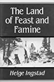 The Land of Feast and Famine, Helge Ingstad, 0773509127