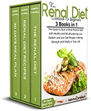 The Renal Diet Cookbook for Beginners: 3 BOOKS IN 1 The Guide to Start a Renal Warrior Diet with Healthy and M