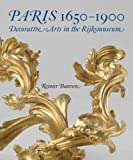 Paris 1650-1900: Decorative Arts in the Rijksmuseum (Rijksmuseum, Amsterdam), Reinier J. Baarsen, 0300191294