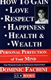 How to Gain Love, Respect, Happiness, Health and Wealth, Dominic Fachini, 1884755003