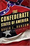 The Confederate States of America: What Might Have Been by Roger L Ransom (7-Nov-2006) Paperback