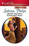 Greek Tycoon, Wayward Wife, Sabrina Philips, 0373236883