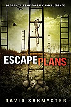 Escape Plans: 19 Dark Tales of Fantasy and Suspense by [Sakmyster, David]