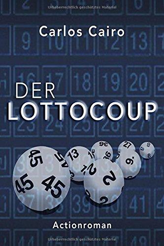 Der Lottocoup (Ein raffinierter Spielbetrug mit überraschenden Lebenswechseln)