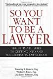 img - for So You Want to Be a Lawyer: The Ultimate Guide to Getting into and Succeeding in Law School book / textbook / text book