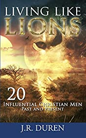 Living Like Lions: 20 Influential Christian Men, Past and Present