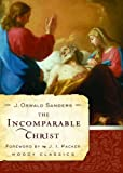 The Incomparable Christ, J. Oswald Sanders, 080245660X