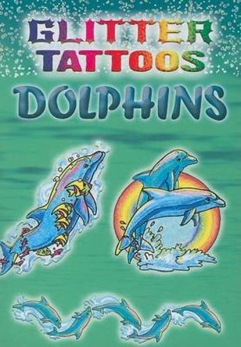 Pdf Science Glitter Tattoos Dolphins (Dover Tattoos)