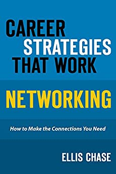 Networking: How to Make the Connections You Need (Career Strategies That Work Book 1) by [Chase, Ellis]