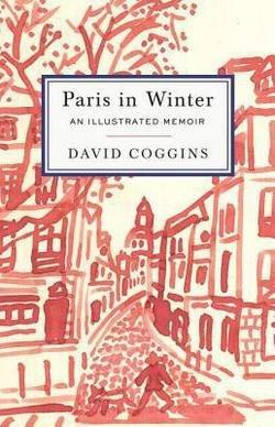 David Coggins: Paris in Winter : An Illustrated Memoir (Hardcover); 2015 Edition