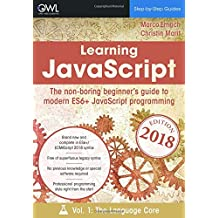 Learning JavaScript: The non-boring beginner's guide to modern (ES6+) JavaScript programming Vol 1: The language core