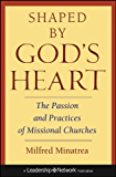 Shaped By God's Heart: The Passion and Practices of Missional Churches (Jossey-Bass Leadership Network Series)