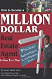 img - for How to Become a Million Dollar Real Estate Agent in Your First Year: What Smart Agents Need to Know Explained Simply book / textbook / text book