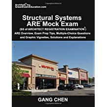 Structural Systems ARE Mock Exam (SS of Architect Registration Exam): ARE Overview, Exam Prep Tips, Multiple-Choice Questions and Graphic Vignettes, Solutions and Explanations