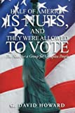 Half of America Is Nuts, and They Were Allowed to Vote, G. David Howard, 1475999070