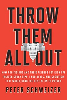 Throw Them All Out: How Politicians and Their Friends Get Rich Off Insider Stock Tips, Land Deals, and Cronyism That Would Send the Rest of Us to Prison by [Schweizer, Peter]