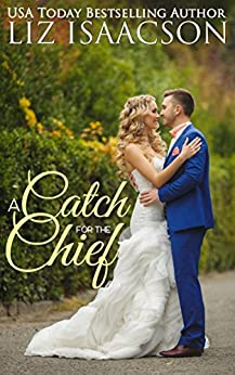 A Catch for the Chief: A Fuller Family Novel (Brush Creek Brides Book 12) by [Isaacson, Liz]