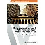 Absicherungsstrategien & Abbildung von Hedge Accounting nach IAS 39: Fremdwährungsmanagement im volatilen Finanzumfeld