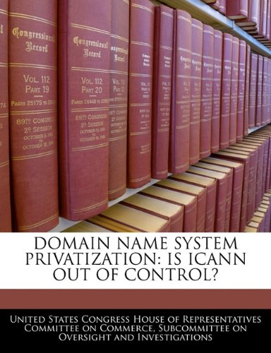 Download Domain Name System Privatization: Is Icann Out Of Control? ebook