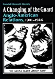 img - for A Changing of the Guard: Anglo-american Relations, 1941-1946 book / textbook / text book
