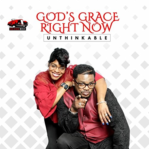 God's Grace Right Now - Unthinkable (2018)