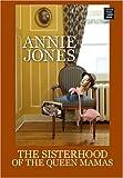 The Sisterhood of the Queen Mamas, Annie Jones, 158547911X