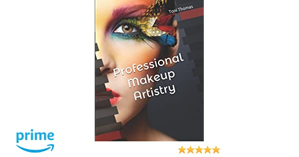 Professional Makeup Artistry: Toni Thomas: 9781980388128: Amazon.com: Books