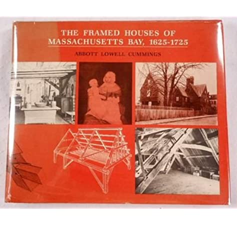 The Framed Houses Of Massachusetts Bay 1625 1725 Belknap Press Cummings Abbott Lowell 9780674316805 Amazon Com Books