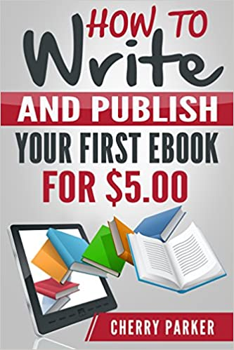 Online-Hörbücher kostenlos herunterladen How to Write and Publish your First E-book for only $5.00 B015BYV8GE by Cherry Parker in German PDF DJVU